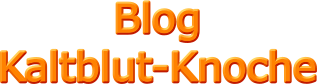 Blog  Kaltblut-Knoche